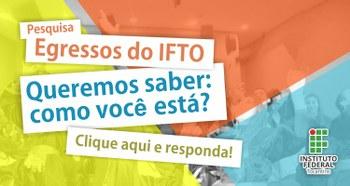 Pesquisa Egressos do IFTO. Queremos saber como você está.