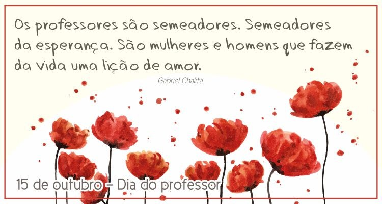 15 de outubro - Dia do Professor!