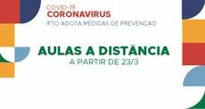 Pra cego ver: imagem com o texto: Coronavírus (Covid-19), IFTO adota medidas de prevenção. Aulas a distância a partir de 23 de março. Fim da descrição.
