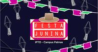 Festa junina do Campus Palmas acontece no próximo sábado, 15: vai ter bingo, atrações culturais e muito mais! Participe!!!
